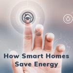 How Smart Homes Save Energy